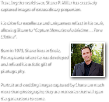 Traveling the world over, Shane P. Miller has creatively captured images of extraordinary proportion.